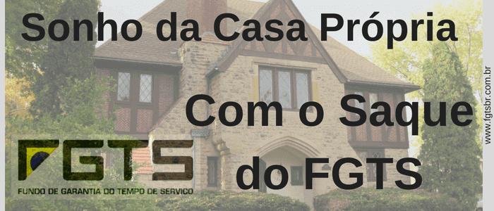 Sonho Casa Saque do FGTS