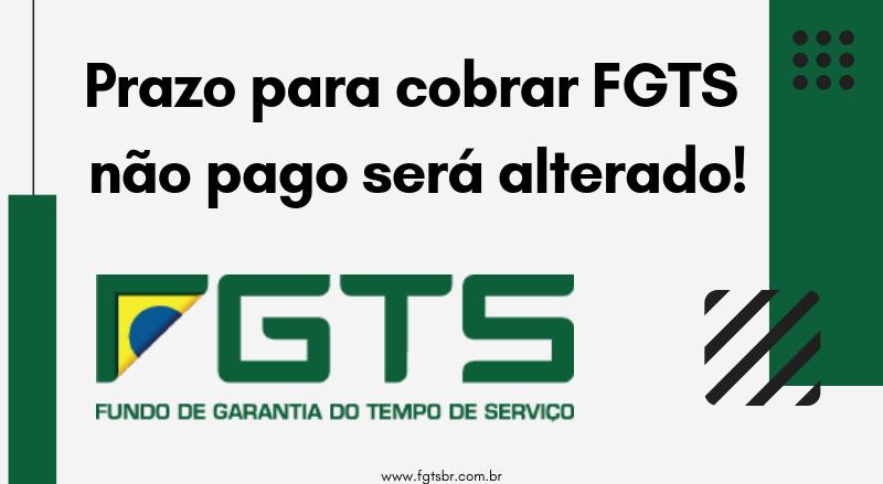 Prazo para cobrar FGTS não pago será alterado!